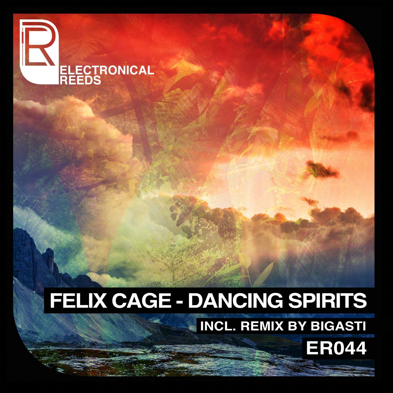Felix Cage - Dancing Spirits (incl. Bigasti Remix) - Electronical Reeds