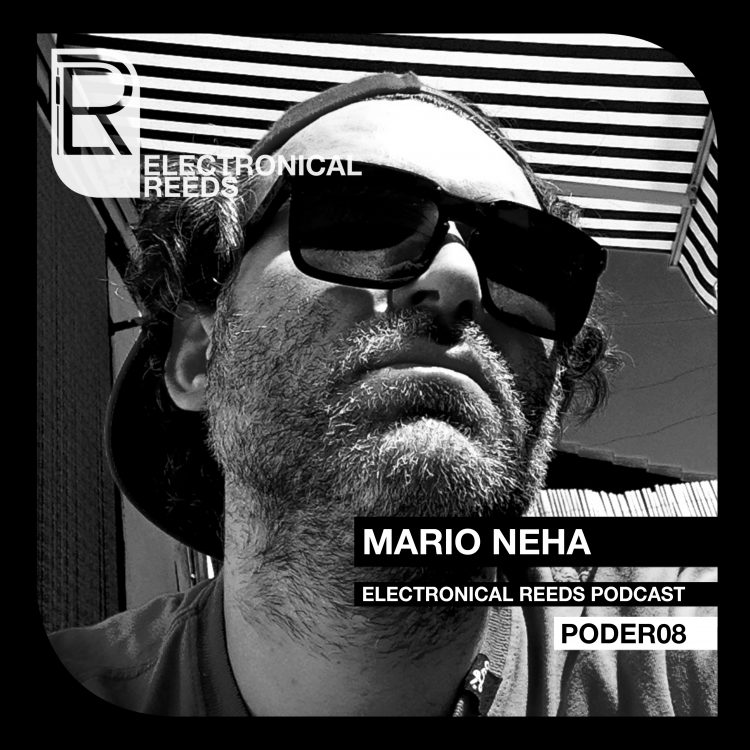 Mario Neha – Electronical Reeds Podcast #08