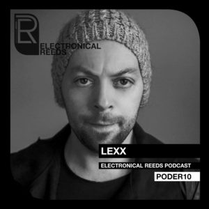 Lexx – Electronical Reeds Podcast #10